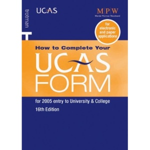 How to Complete Your UCAS Form: For 2005 Entry to University and College (Ucas/Trotman Complete Guides)