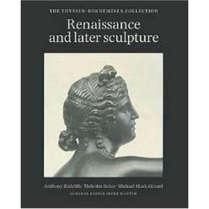 Renaissance and Later Sculpture: Thyssen-Bornemisza Collection (The Thyssen-Bornemisza collection)