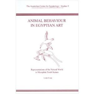 Animal Behaviour in Egyptian Art: Representations of the Natural World in Memphite Tomb Scenes (Australian Centre for Egyptology Studies)