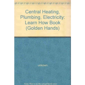 Central Heating, Plumbing, Electricity: Learn How Book (Golden Hands)
