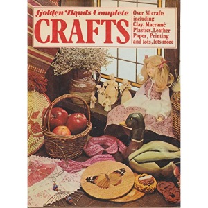 Complete Book of Crafts: Over 30 crafts including Clay, Macrame, Plastics, Leather, Paper, Printing and lots more