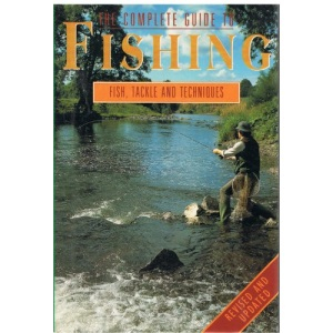 Complete Guide to Fishing: Fish, Tackle & Techniques: Coarse, Sea and Game