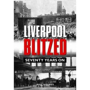 Liverpool Blitzed: Seventy Years On