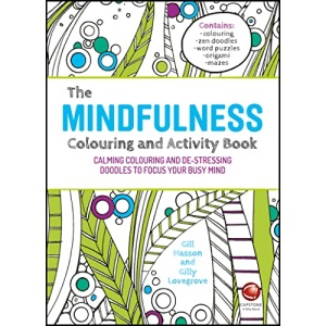 The Mindfulness Colouring and Activity Book: Calming Colouring and De-Stressing Doodles to Focus Your Busy Mind