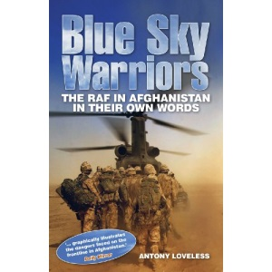 Blue Sky Warriors: The RAF in Afghanistan in Their Own Words