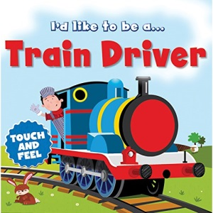 Touch and Feel: I'd Like to be a Train Driver