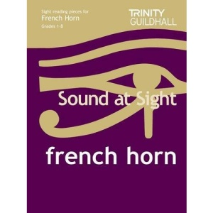 Sound at Sight French Horn Grades 1-8: Sample Sight Reading Tests for Trinity Guildhall Examinations (Trinity Guildhall Scales & Arpeggios)