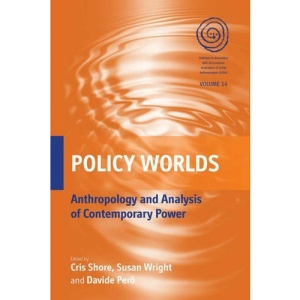 Policy Worlds: Anthropology and Analysis of Contemporary Power (EASA Series)