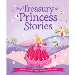 My Treasury of Princess Stories: Enter the Wonderful World of Enchanting Princess Stories (Treasuries)