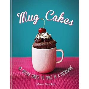 Mug Cakes: 40 speedy cakes to make in a microwave