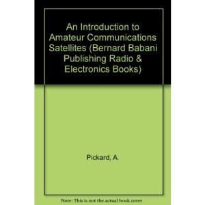An Introduction to Amateur Communications Satellites (Bernard Babani Publishing Radio & Electronics Books)