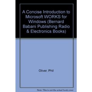 A Concise Introduction to Microsoft WORKS for Windows (Bernard Babani Publishing Radio & Electronics Books)