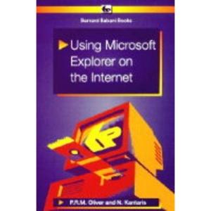 Using Microsoft Explorer on the Internet (Bernard Babani Publishing Radio & Electronics Books)