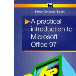 A Practical Introduction to Microsoft Office 97 (BP)