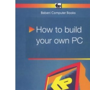 How to Build Your Own PC (Babani computer books)