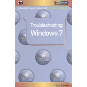 Troubleshooting Windows 7 (In Full Colour)