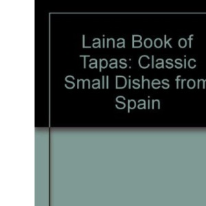 Laina Book of Tapas: Classic Small Dishes from Spain