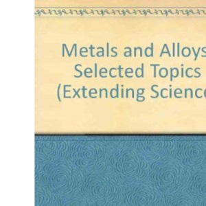 Metals and Alloys: Selected Topics (Extending Science)