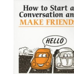 How to Start a Conversation and Make Friends (Overcoming common problems)