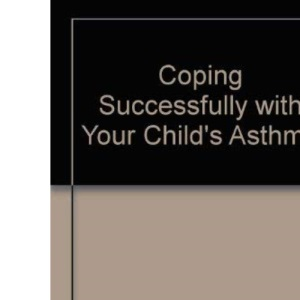 Coping Successfully with Your Child's Asthma