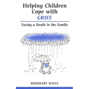 Helping Children Cope with Grief: Facing a Death in the Family (Overcoming common problems)