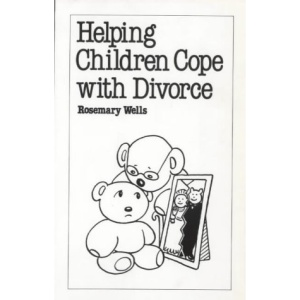 Helping Children Cope with Divorce (Overcoming common problems)