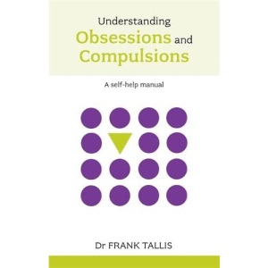 Understanding Obsessions and Compulsions (Overcoming common problems)