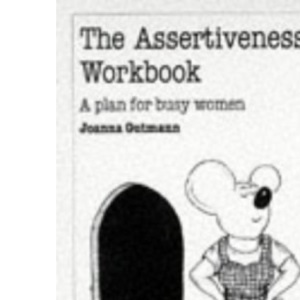 The Assertiveness Workbook (Overcoming common problems)
