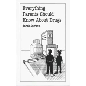Everything Parents Should Know About Drugs (Overcoming common problems)