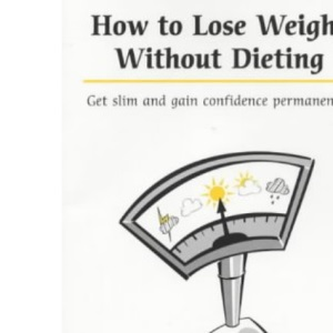 How to Lose Weight without Dieting : Get Slim and Gain Confidence Permanently