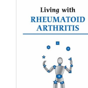 Living with Rheumatoid Arthritis (Overcoming Common Problems)