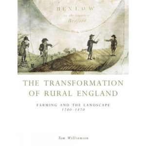 The Transformation of Rural England: Farming and the Landscape, 1700-1870