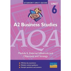 A2 Business Studies AQA: module 6: External Influences and Objectives and Strategy Unit Guide (Student Unit Guides)