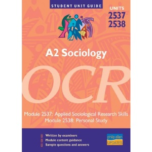 A2 Sociology OCR: Units 2537 and 2538: Applied Sociological Research Skills/Personal Study (Student Unit Guides)