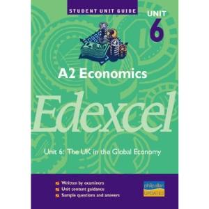 A2 Economics Unit 6 Edexcel: Unit 6: The UK in the Global Economy (Student Unit Guides)