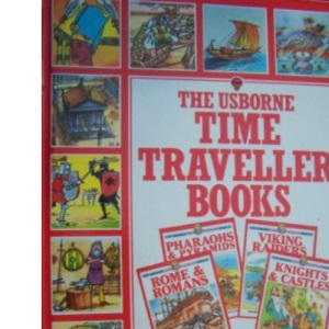 Time Traveller's Omnibus: Pharaohs and Pyramids, Rome and Romans, Knights and Castles, Viking Raiders (Time Traveller Books)