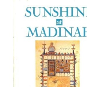 Sunshine at Madinah: Studies in the Life of the Prophet Muhammad