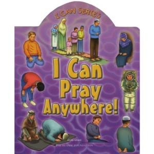 I Can Pray Anywhere! (I Can (Islamic Foundation))
