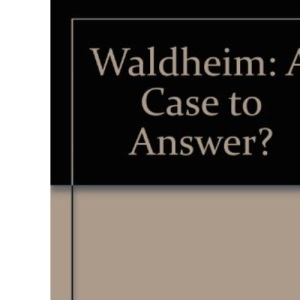 Waldheim: A Case to Answer?