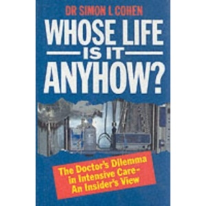 Whose Life is it Anyhow?: Insider's View of the Doctor's Dilemmas in Intensive Care