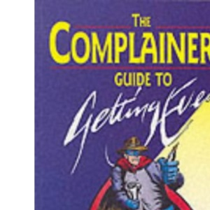 Complainer's Guide to Getting Even