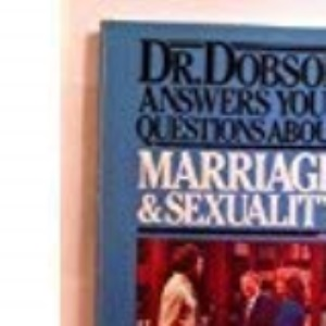 Dr. Dobson Answers Your Questions About Marriage and Sexuality