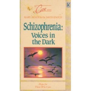 Schizophrenia - Voices in the Dark: Hope For Those Who Care (The Care series)