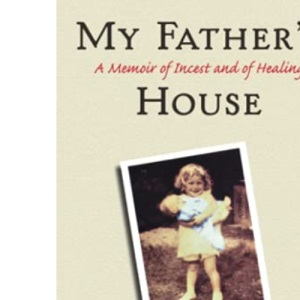 My Father's House: Memoir of Incest and Healing