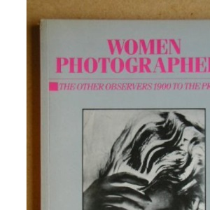 Women Photographers: The Other Observers 1900 to the Present
