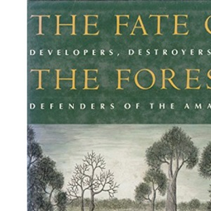 The Fate of the Forest: Developers, Destroyers and Defenders of the Amazon