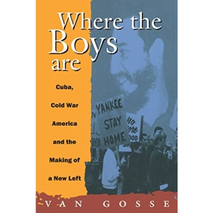 Where the Boys Are: Cuba, Cold War America and the Making of a New Left (Haymarket)