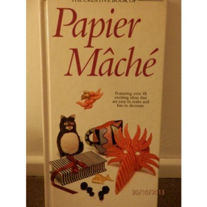 Creative Book of Papier Mache (The Creative Book of Homecraft Series)