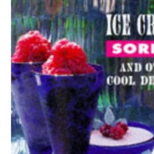 Ice Creams and Sorbets and Other Cool Delights