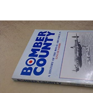 Bomber Country: A History of the Royal Air Force in Lincolnshire (Lincolnshire History Series)